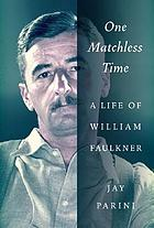 One matchless time : a life of William Faulkner