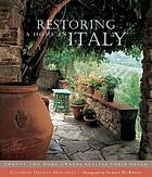 Restoring a home in Italy : twenty-two home owners realize their dream