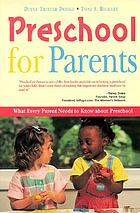 Preschool for parents : what every parent needs to know about preschool
