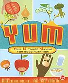YUM : your ultimate manual for good nutrition