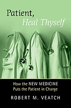 Patient, heal thyself : how the new medicine puts the patient in charge