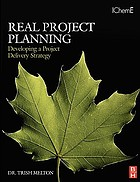 Real project planning : developing a project delivery strategy