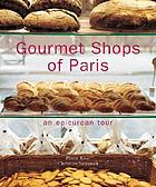 Gourmet shops of Paris : an epicurean tour