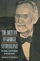 The return of George Sutherland : restoring a jurisprudence of natural rights