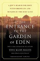 At the entrance to the Garden of Eden : a Jew's search for God with Christians and Muslims in the Holy Land