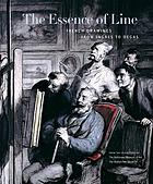The essence of line : French drawings from Ingres to Degas