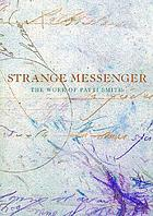 Strange messenger : the work of Patti Smith