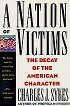 A nation of victims : the decay of the American character