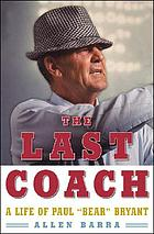 "The last coach : a life of Paul ""Bear"" Bryant"