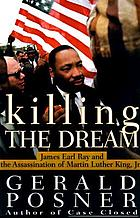 Killing the dream : James Earl Ray and the assassination of Martin Luther King, Jr