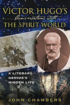 Victor Hugo's conversations with the spirit world : a literary genius's hidden life