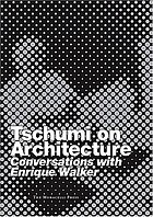 Tschumi on architecture : conversations with Enrique Walker