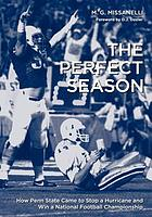 The perfect season : how Penn State came to stop a hurricane and win a National Football Championship