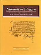 Nahuatl as written : lessons in older written Nahuatl, with copious examples and texts