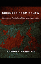 Sciences from below : feminisms, postcolonialities, and modernities