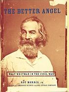 The better angel : Walt Whitman in the Civil War