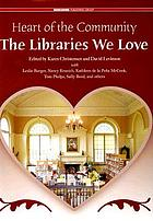 Heart of the community : the libraries we love : treasured libraries of the United States and Canada
