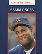 Sammy Sosa : an authorized biography