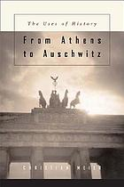 From Athens to Auschwitz : the uses of history