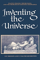 Inventing the universe : Plato's Timaeus, the big bang, and the problem of scientific knowledge