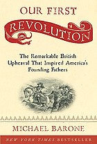 Our first revolution : the remarkable British upheaval that inspired America's founding fathers