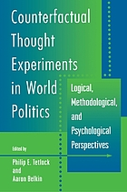 Counterfactual thought experiments in world politics : logical, methodological, and psychological perspectives