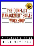 The conflict management skills workshop : a trainer's guide