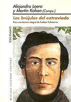 Las brújulas del extraviado : para una lectura integral de Esteban Echeverría