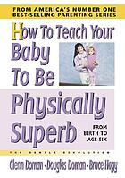 How to teach your baby to be physically superb : birth to age six