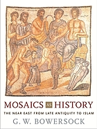 Mosaics as history : the Near East from late antiquity to Islam