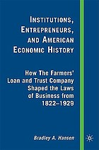 Institutions, entrepreneurs, and American economic history how the Farmers' Loan and Trust Company shaped the laws of business from 1822-1929