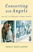 Consorting with angels : essays on modern women poets