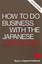 How to do business with the Japanese : a complete guide to Japanese customs and business practices