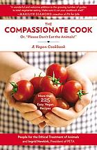 "The compassionate cook, or, ""Please don't eat the animals!"" : a vegetarian cookbook"