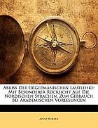 Abriss der urgermanischen Lautlehre, mit besonderer Rücksicht auf die nordischen Sprachen, zum Gebrauch bei akademischen Vorlesungen