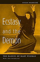 Ecstasy and the demon : the dances of Mary Wigman