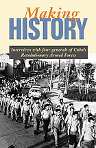 Making history : interviews with four generals of Cuba's Revolutionary Armed Forces