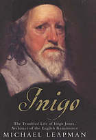 Inigo : the troubled life of Inigo Jones, architect of the English Renaissance