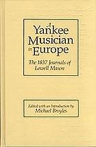 A Yankee musician in Europe : the 1837 journals of Lowell Mason