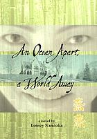An ocean apart, a world away : a novel