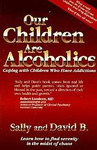 Our children are alcoholics : coping with children who have addictions