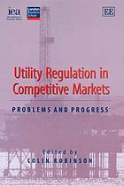 Utility regulation in competitive markets problems and progress