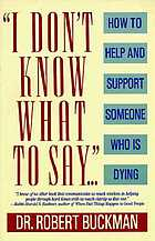 I don't know what to say : how to help and support someone who is dying