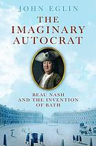 The imaginary autocrat : Beau Nash and the invention of Bath