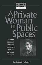 A private woman in public spaces : Barbara Jordan's speeches on ethics, public religion, and law
