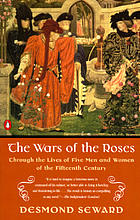 The Wars of the Roses : through the lives of five men and women of the fifteenth century