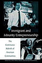 Immigrant and minority entrepreneurship : the continuous rebirth of American communities