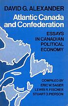 Atlantic Canada and confederation : essays in Canadian political economy