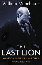 The last lion, Winston Spencer Churchill : Alone, 1932-1940