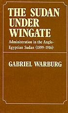 The Sudan under Wingate: administration in the Anglo-Egyptian Sudan, 1899-1916